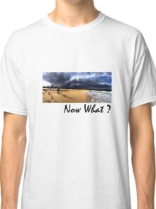 Now What Classic T-Shirt