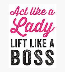 Act Like A Lady Lift Like A Boss (Black) Photographic Print