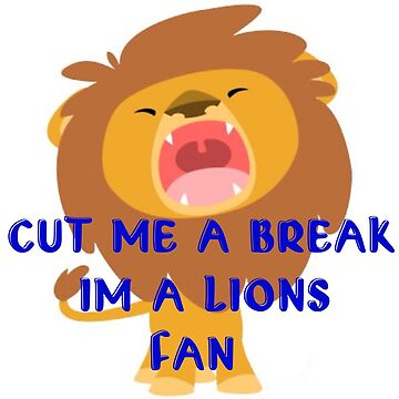 Cut Me a Break I'm a Lions Fan by popular
