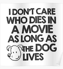 I don't care who dies in a movie as long as the dog lives Poster