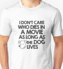 I don't care who dies in a movie as long as the dog lives T-Shirt