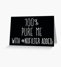 100% pure me - with no #filter added Greeting Card