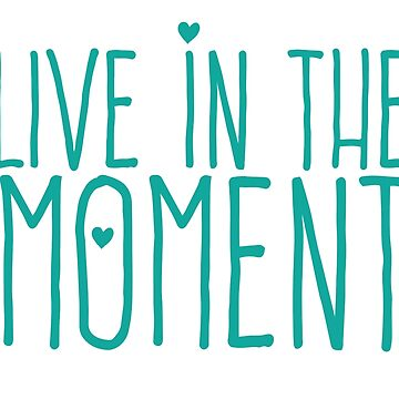 LIVE IN THE MOMENT by jazzydevil