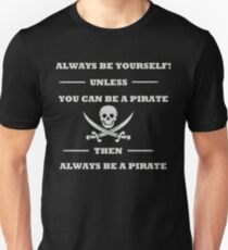 Always Be Yourself Unless You Can Be A Pirate  Unisex T-Shirt