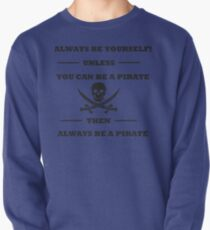 Dark Always Be Yourself Unless You Can Be A Pirate  Pullover