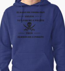 Dark Always Be Yourself Unless You Can Be A Pirate  Pullover Hoodie
