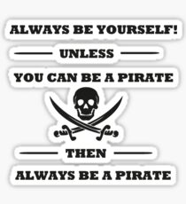 Dark Always Be Yourself Unless You Can Be A Pirate  Sticker