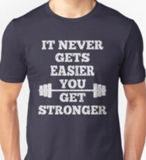 Fitness - It Doesn't Get Easier You Get Stronger T-Shirt