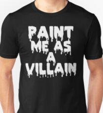 Paint Me As a Villain Unisex T-Shirt