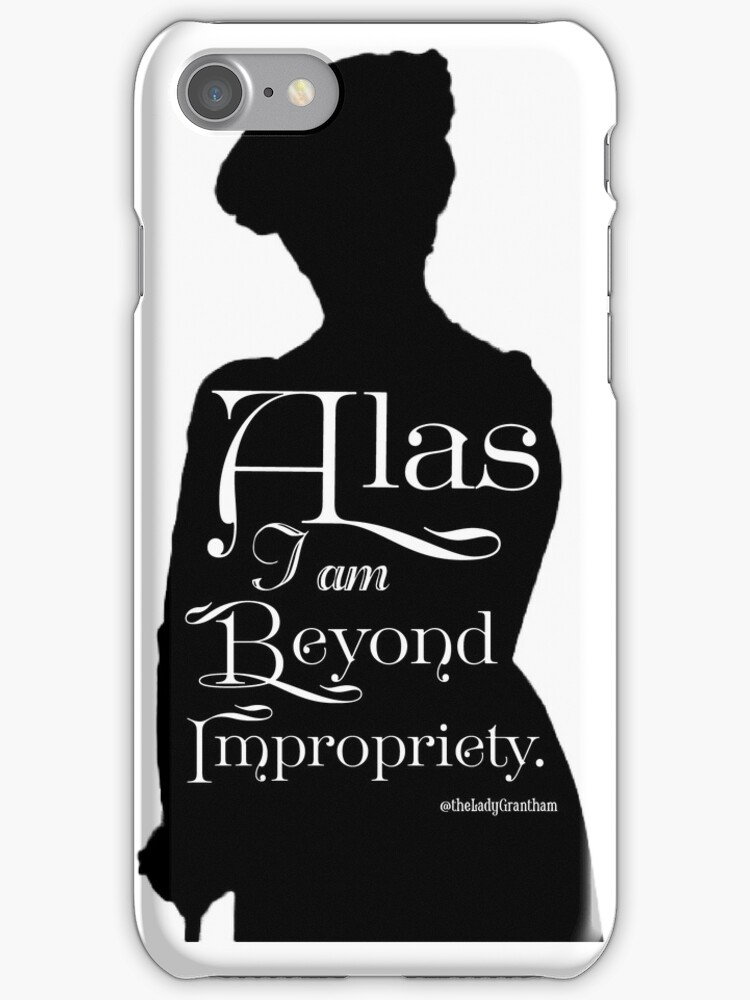 Alas, I am Beyond Impropriety  by Dowager Countess