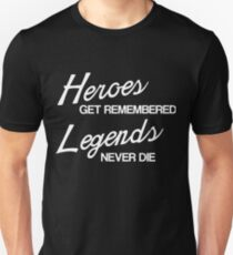 Heroes Get Remembered, Legends Never Die Unisex T-Shirt