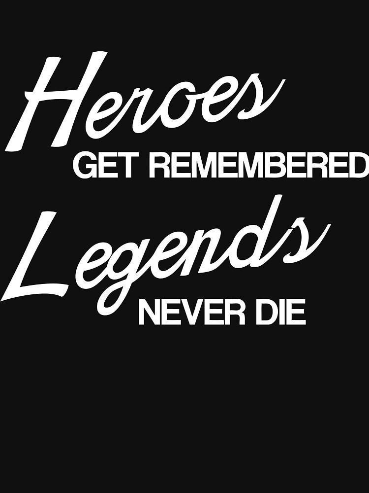 Heroes Get Remembered, Legends Never Die by geekingoutfitte