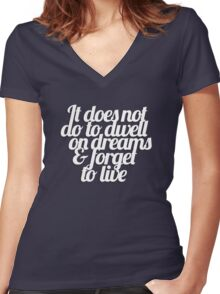 It does not do to dwell on dreams & forget to live Women's Fitted V-Neck T-Shirt