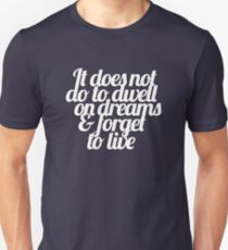 It does not do to dwell on dreams & forget to live Unisex T-Shirt