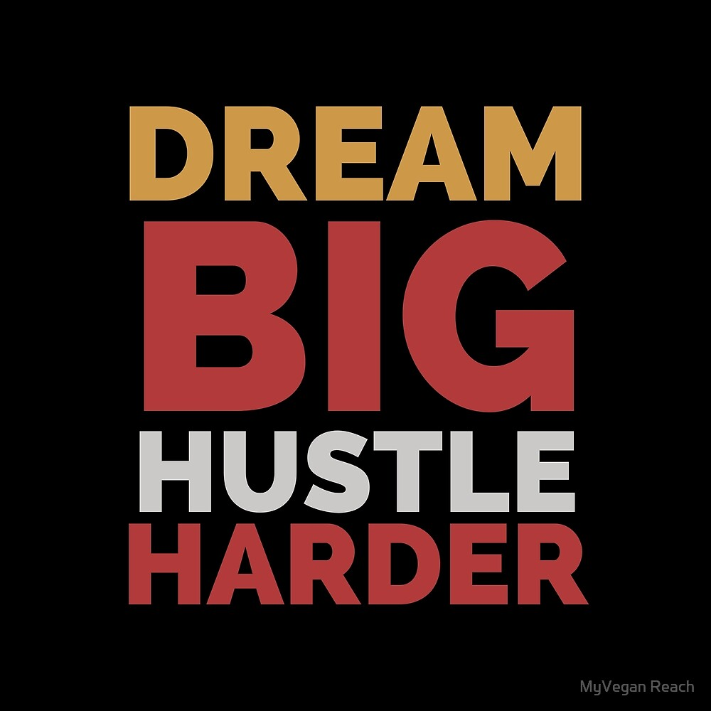 Dream big hustle harder by pipnator