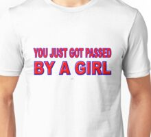 YOU JUST GOT PASSED BY A GIRL Unisex T-Shirt