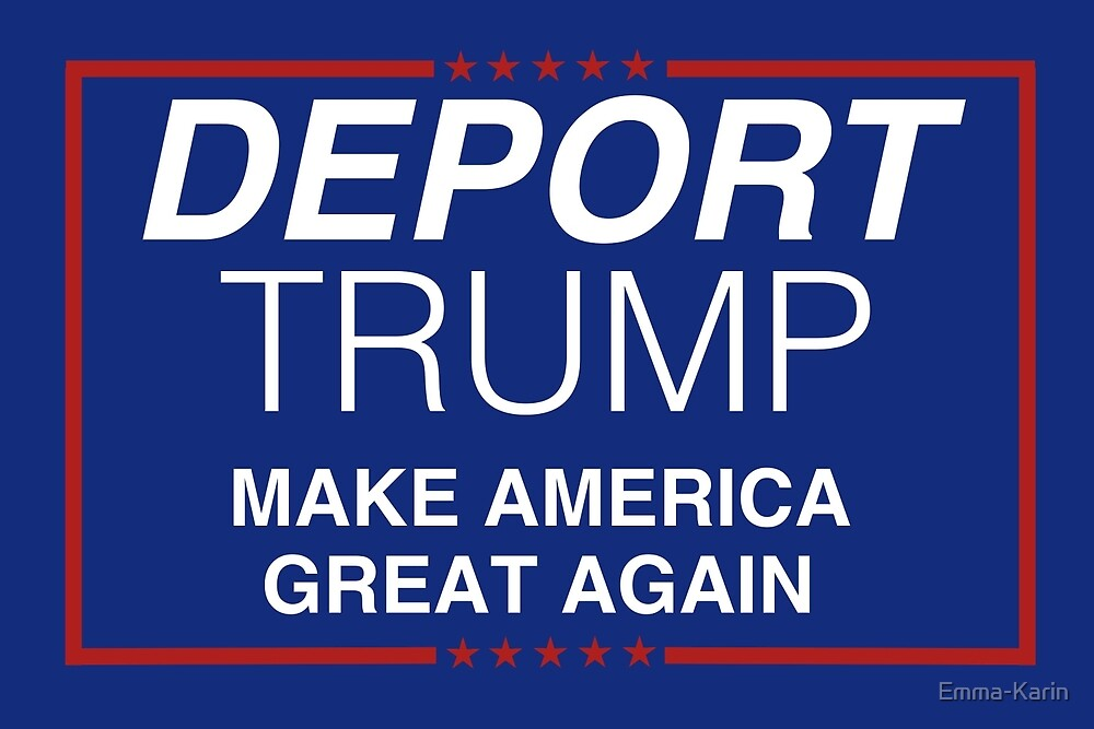 Deport trump make america great again by emma karin for Make america great again wallpaper