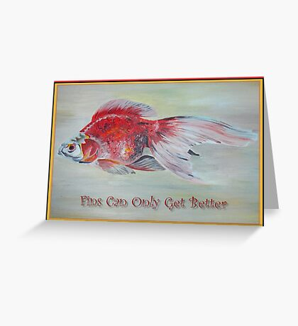 Ryukin Goldfish With Fins Can Only Get Better Greeting Greeting Card