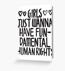 Girls Just Wanna Have Fun(damental Human Rights) Greeting Card