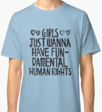 Girls Just Wanna Have Fun(damental Human Rights) Classic T-Shirt