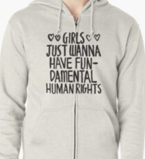 Girls Just Wanna Have Fun(damental Human Rights) Zipped Hoodie