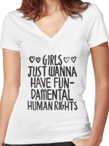 Girls Just Wanna Have Fun(damental Human Rights) Women's Fitted V-Neck T-Shirt