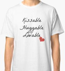 Kissable, Huggable, Lovable Classic T-Shirt