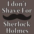 I Don't Shave For Sherlock Holmes by fairy911911