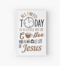All I Need Today Is A Little Bit Of Coffee And Whole Lot Of Jesus  Hardcover Journal