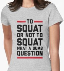 To Squat Or Not To Squat Women's Fitted T-Shirt