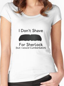 I Don't Shave For Sherlock (but i would for Cumberbatch) Women's Fitted Scoop T-Shirt