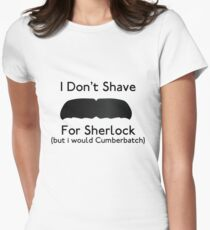 I Don't Shave For Sherlock (but i would for Cumberbatch) T-Shirt