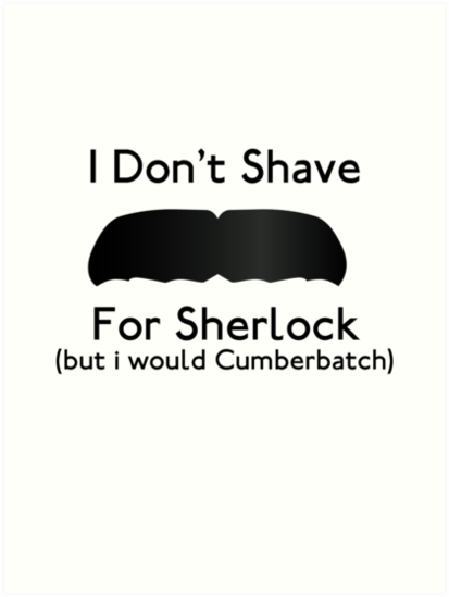 I Don't Shave For Sherlock (but i would for Cumberbatch) by herbertron