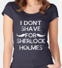 I don't shave for sherlock holmes. Women's Fitted Scoop T-Shirt