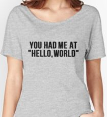 You Had Me At: Hello, world Women's Relaxed Fit T-Shirt