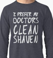 I Prefer My Doctors Clean Shaven Lightweight Sweatshirt