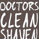 I Prefer My Doctors Clean Shaven by PineappleGear