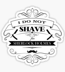 I do not shave for Sherlock Holmes Sticker