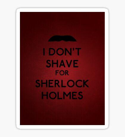 I don't shave for Sherlock Holmes v5 Sticker