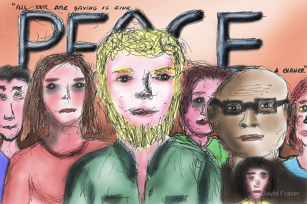 Give Peace a Chance by David Fraser
