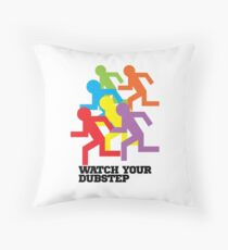 Watch Your Dubstep Throw Pillow