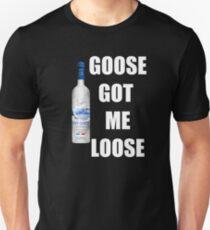 goose got me loose Unisex T-Shirt
