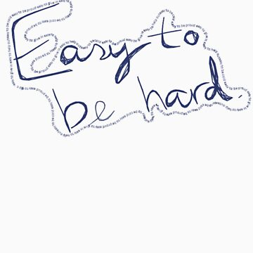 Easy to Be Hard by tellmewhyoustay