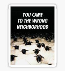 Wrong Neighborhood ! Sticker