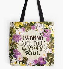I Wanna Rock Your Gypsy Soul Tote Bag