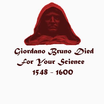Giordano Bruno Died For Your Science by modman287