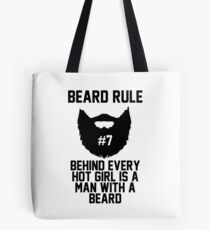 Beard RUle #7 Behind Every Hot Girl Is A Man With A Beard Tote Bag