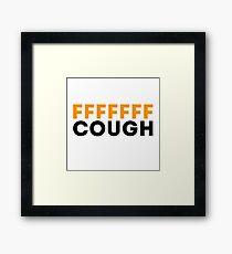 F-Cough Framed Print