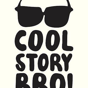 Cool Story Bro by Dan-Le-Man