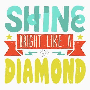 Shine Bright Like a Diamond by Dan-Le-Man